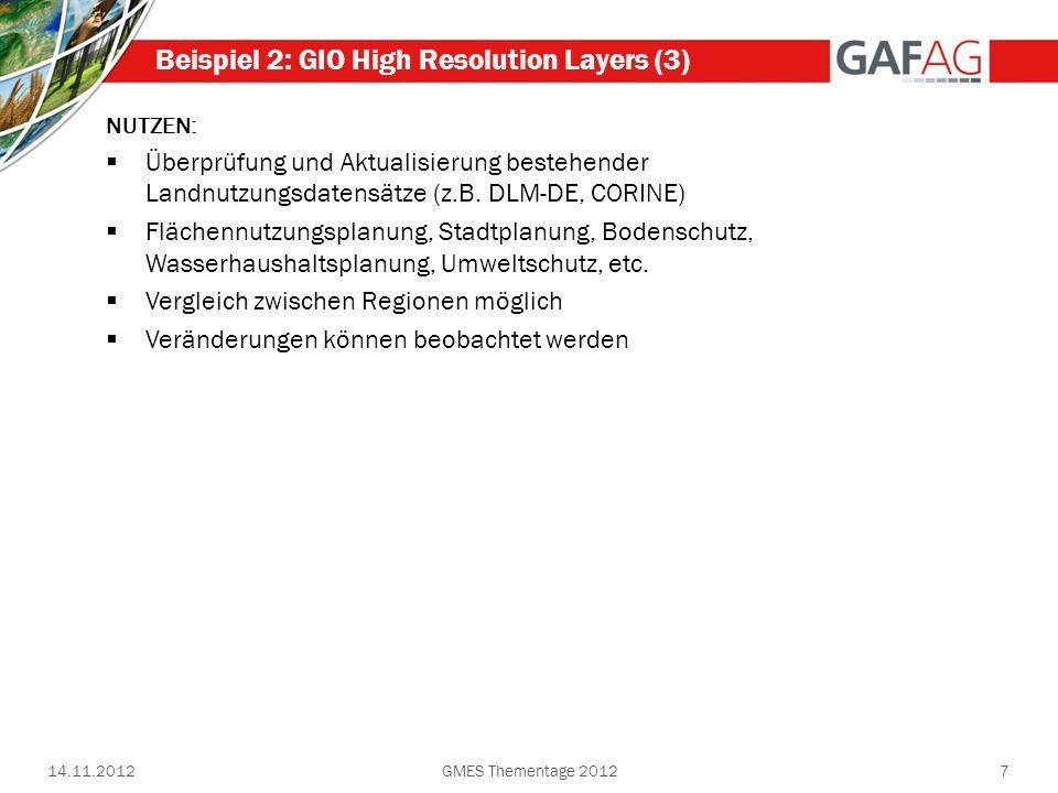 14.11.2012GMES Thementage 20127 Beispiel 2: GIO High Resolution Layers (3) NUTZEN: Überprüfung und Aktualisierung bestehender Landnutzungsdatensätze (