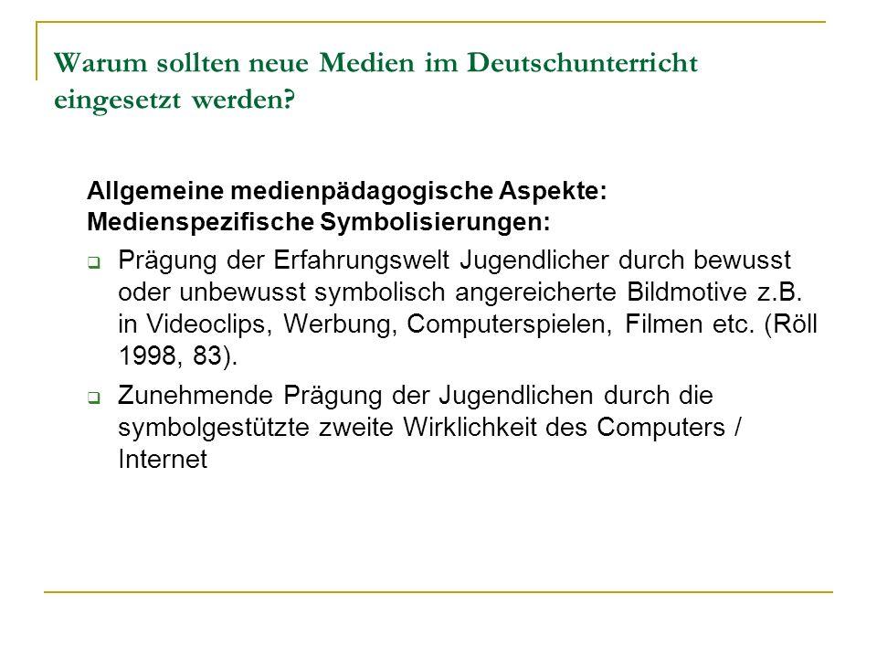 Warum sollten neue Medien im Deutschunterricht eingesetzt werden? Allgemeine medienpädagogische Aspekte: Medienspezifische Symbolisierungen: Prägung d