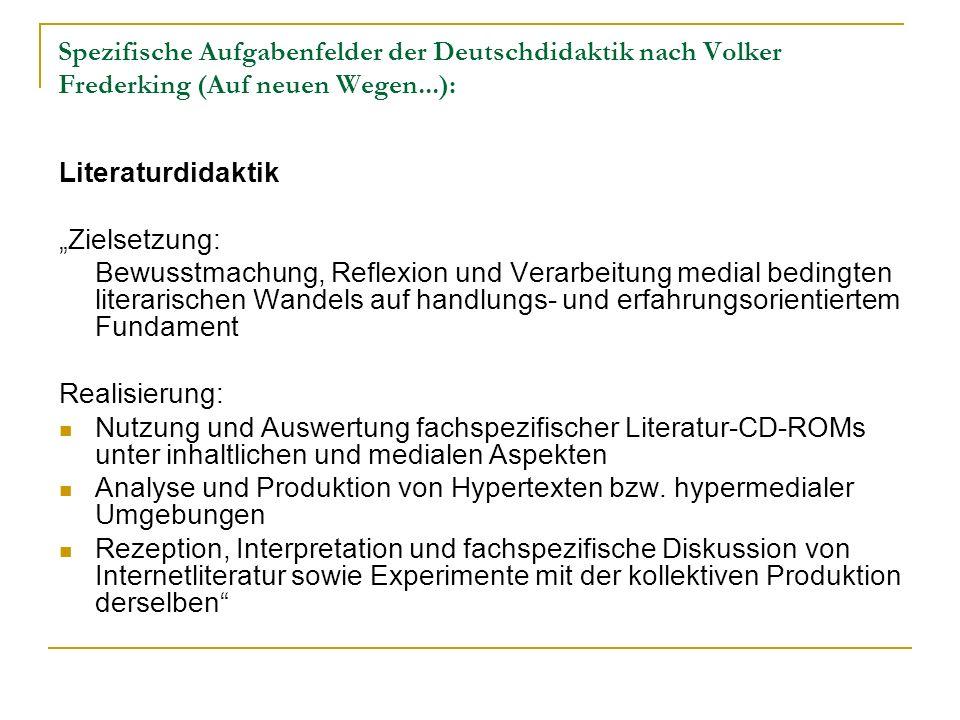 Spezifische Aufgabenfelder der Deutschdidaktik nach Volker Frederking (Auf neuen Wegen...): Literaturdidaktik Zielsetzung: Bewusstmachung, Reflexion u