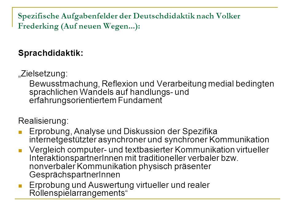 Spezifische Aufgabenfelder der Deutschdidaktik nach Volker Frederking (Auf neuen Wegen...): Sprachdidaktik: Zielsetzung: Bewusstmachung, Reflexion und