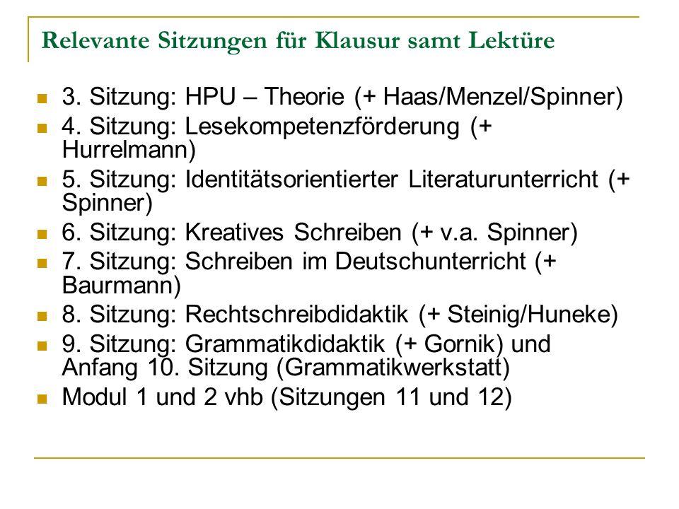 Relevante Sitzungen für Klausur samt Lektüre 3. Sitzung: HPU – Theorie (+ Haas/Menzel/Spinner) 4. Sitzung: Lesekompetenzförderung (+ Hurrelmann) 5. Si