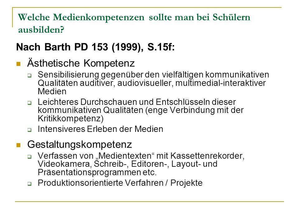 Welche Medienkompetenzen sollte man bei Schülern ausbilden? Nach Barth PD 153 (1999), S.15f: Ästhetische Kompetenz Sensibilisierung gegenüber den viel