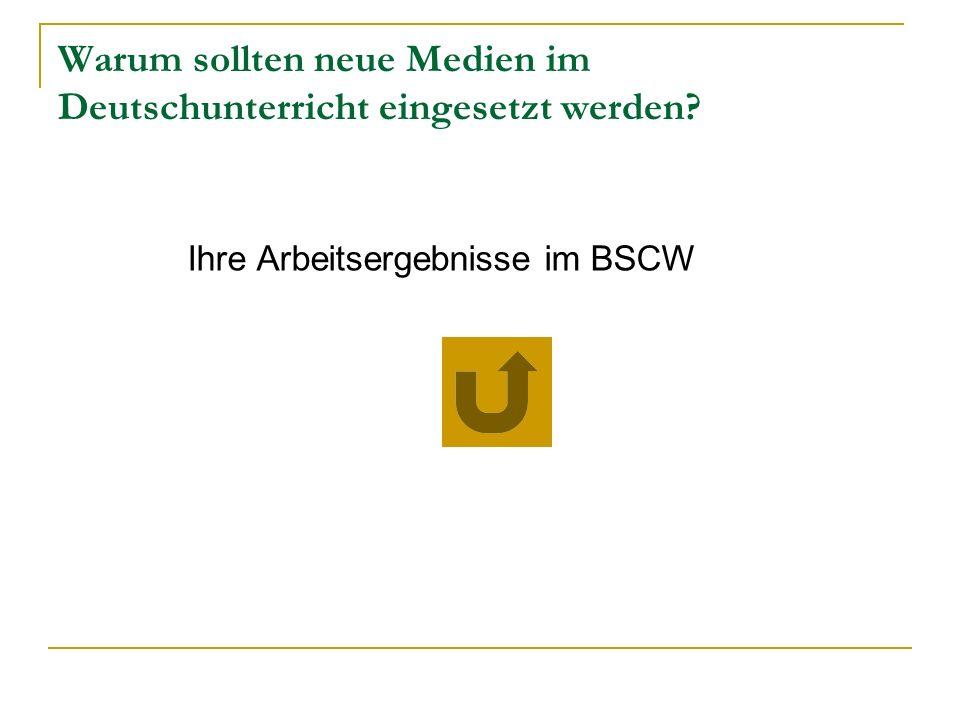 Warum sollten neue Medien im Deutschunterricht eingesetzt werden? Ihre Arbeitsergebnisse im BSCW