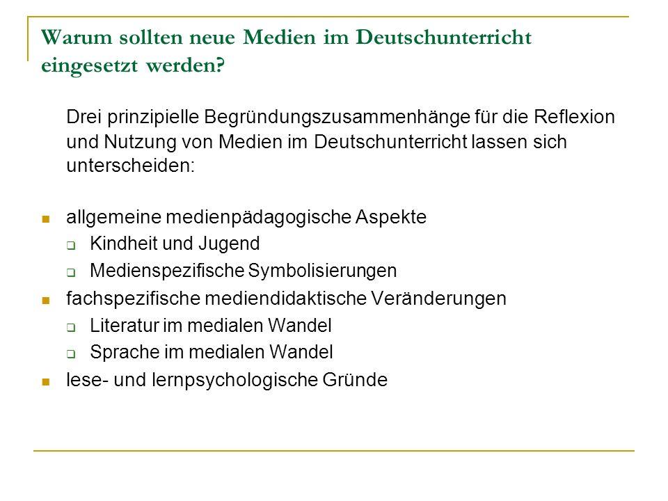 Warum sollten neue Medien im Deutschunterricht eingesetzt werden? Drei prinzipielle Begründungszusammenhänge für die Reflexion und Nutzung von Medien