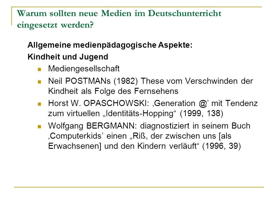 Warum sollten neue Medien im Deutschunterricht eingesetzt werden? Allgemeine medienpädagogische Aspekte: Kindheit und Jugend Mediengesellschaft Neil P