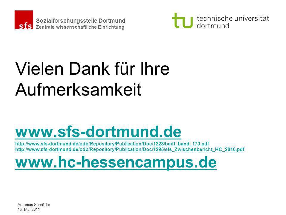 Sozialforschungsstelle Dortmund Zentrale wissenschaftliche Einrichtung Antonius Schröder 16. Mai 2011 Vielen Dank für Ihre Aufmerksamkeit www.sfs-dort