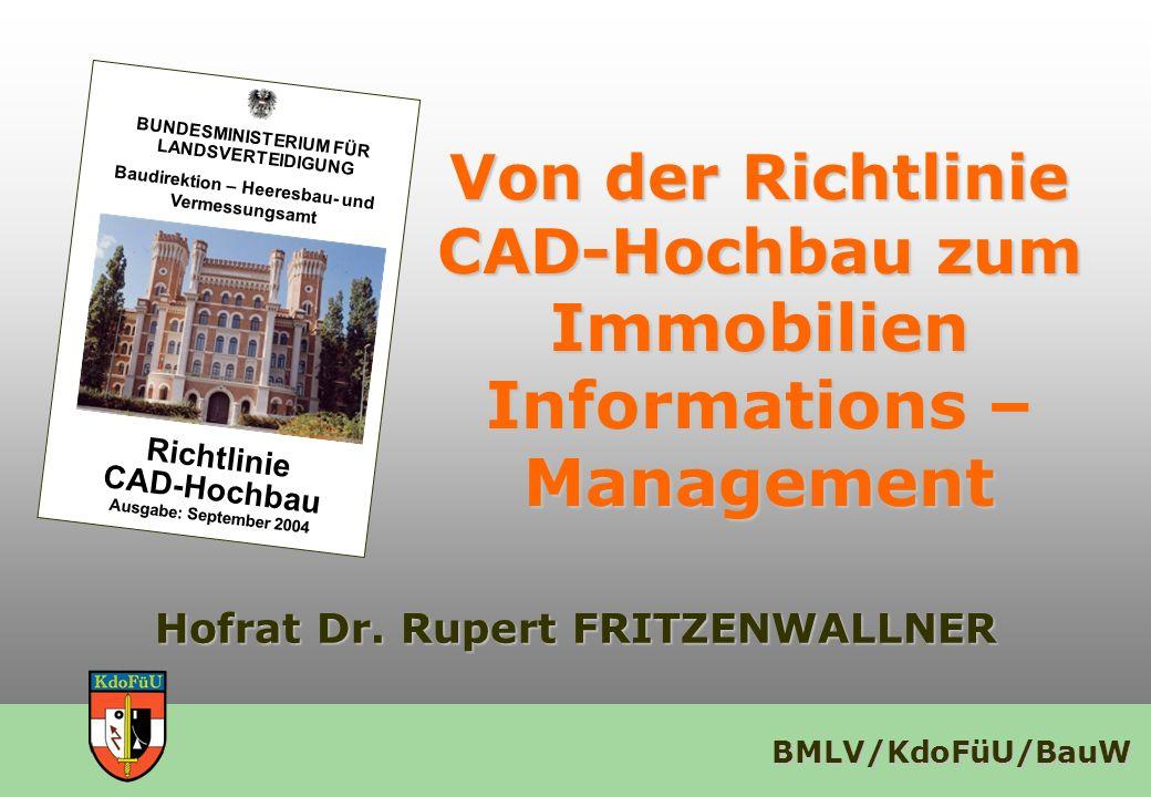 BMLV/KdoFüU/BauW Historische Entwicklung CAD Einsatz mit internen Vorgaben 1991 Richtlinie CAD Hochbau (BMwA & Stadt Wien) 1995 Richtlinie CAD Hochbau (BMwA) 1998 Richtlinie CAD Hochbau (BMLV) 2004 Gemeinsame Immobilien Informations Ziele 200x