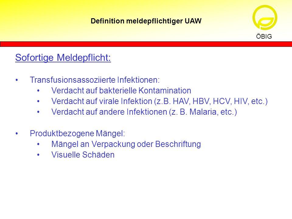 Definition meldepflichtiger UAW ÖBIG Sofortige Meldepflicht: Transfusionsassoziierte Infektionen: Verdacht auf bakterielle Kontamination Verdacht auf