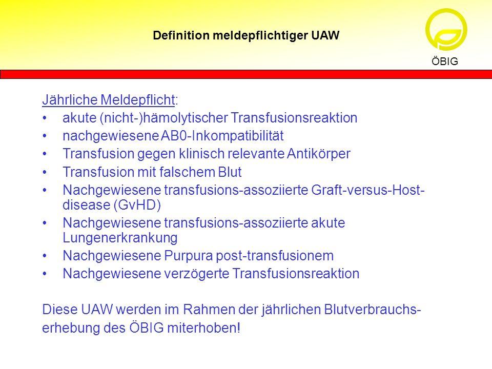 Definition meldepflichtiger UAW ÖBIG Jährliche Meldepflicht: akute (nicht-)hämolytischer Transfusionsreaktion nachgewiesene AB0-Inkompatibilität Trans
