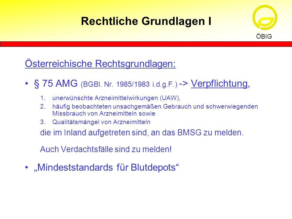 Österreichische Rechtsgrundlagen: § 75 AMG (BGBl. Nr. 1985/1983 i.d.g.F.) -> Verpflichtung, 1.unerwünschte Arzneimittelwirkungen (UAW), 2.häufig beoba