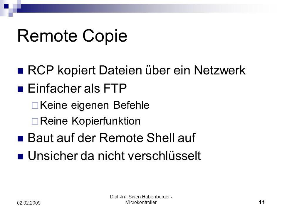 Dipl.-Inf. Swen Habenberger - Microkontroller11 02.02.2009 Remote Copie RCP kopiert Dateien über ein Netzwerk Einfacher als FTP Keine eigenen Befehle