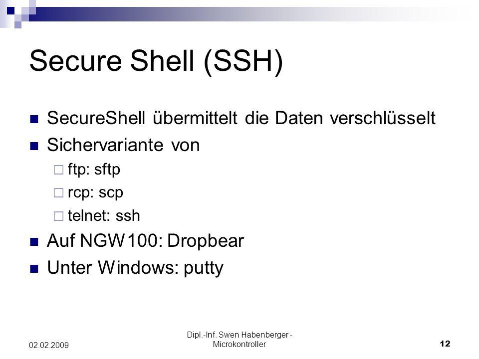 Dipl.-Inf. Swen Habenberger - Microkontroller12 02.02.2009 Secure Shell (SSH) SecureShell übermittelt die Daten verschlüsselt Sichervariante von ftp: