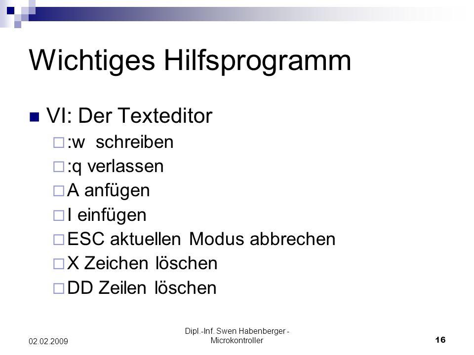 Dipl.-Inf. Swen Habenberger - Microkontroller16 02.02.2009 Wichtiges Hilfsprogramm VI: Der Texteditor :w schreiben :q verlassen A anfügen I einfügen E