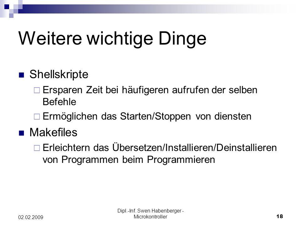 Dipl.-Inf. Swen Habenberger - Microkontroller18 02.02.2009 Weitere wichtige Dinge Shellskripte Ersparen Zeit bei häufigeren aufrufen der selben Befehl