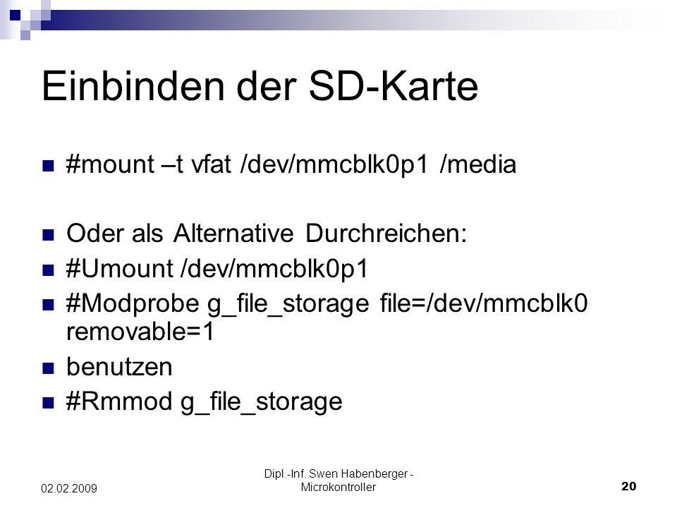 Dipl.-Inf. Swen Habenberger - Microkontroller20 02.02.2009 Einbinden der SD-Karte #mount –t vfat /dev/mmcblk0p1 /media Oder als Alternative Durchreich