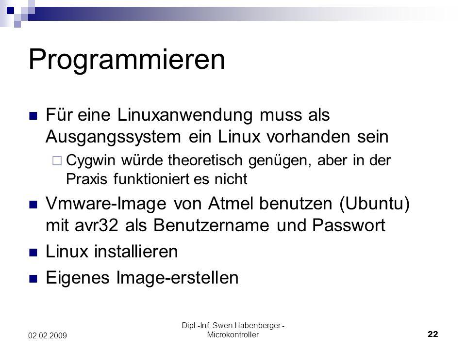 Dipl.-Inf. Swen Habenberger - Microkontroller22 02.02.2009 Programmieren Für eine Linuxanwendung muss als Ausgangssystem ein Linux vorhanden sein Cygw