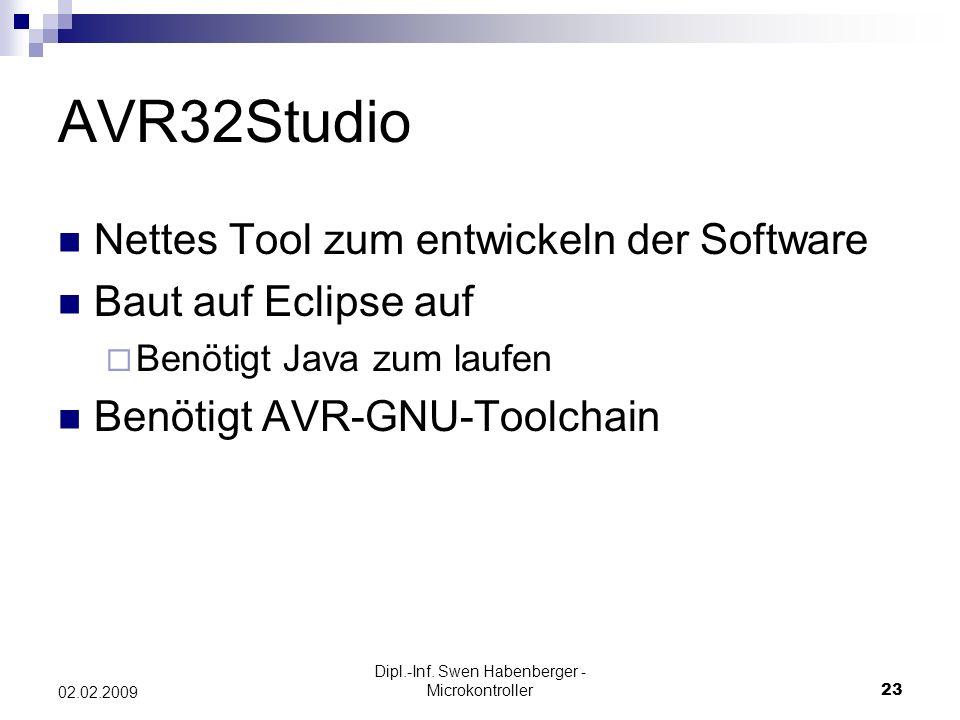 Dipl.-Inf. Swen Habenberger - Microkontroller23 02.02.2009 AVR32Studio Nettes Tool zum entwickeln der Software Baut auf Eclipse auf Benötigt Java zum