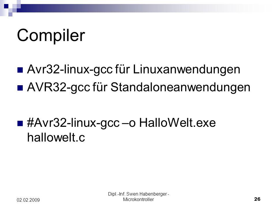 Dipl.-Inf. Swen Habenberger - Microkontroller26 02.02.2009 Compiler Avr32-linux-gcc für Linuxanwendungen AVR32-gcc für Standaloneanwendungen #Avr32-li