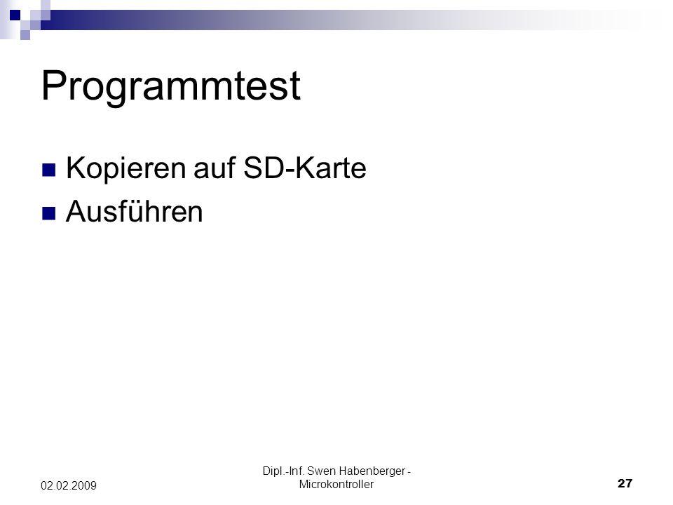 Dipl.-Inf. Swen Habenberger - Microkontroller27 02.02.2009 Programmtest Kopieren auf SD-Karte Ausführen