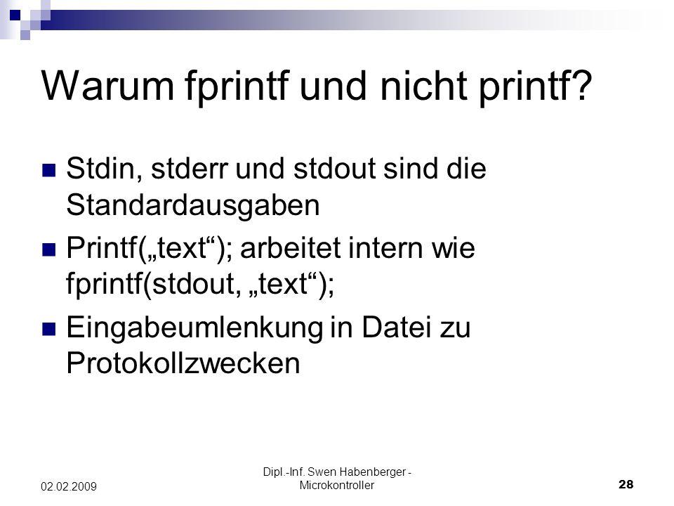 Dipl.-Inf. Swen Habenberger - Microkontroller28 02.02.2009 Warum fprintf und nicht printf? Stdin, stderr und stdout sind die Standardausgaben Printf(t