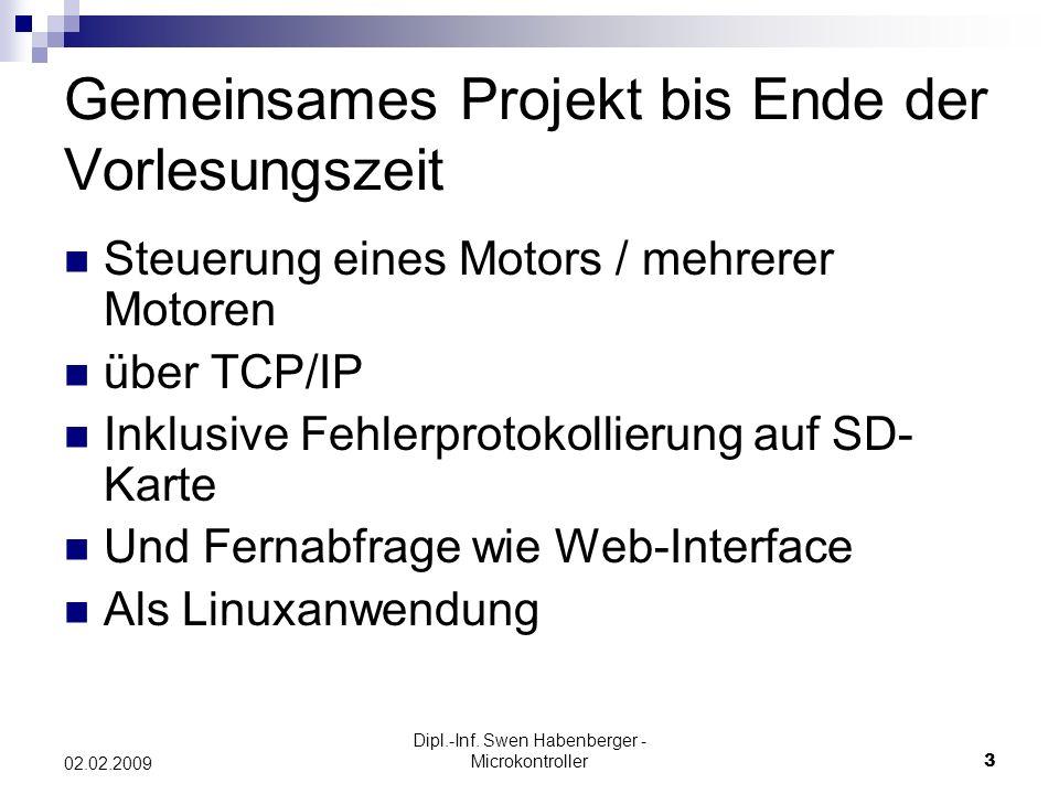 Dipl.-Inf. Swen Habenberger - Microkontroller3 02.02.2009 Gemeinsames Projekt bis Ende der Vorlesungszeit Steuerung eines Motors / mehrerer Motoren üb