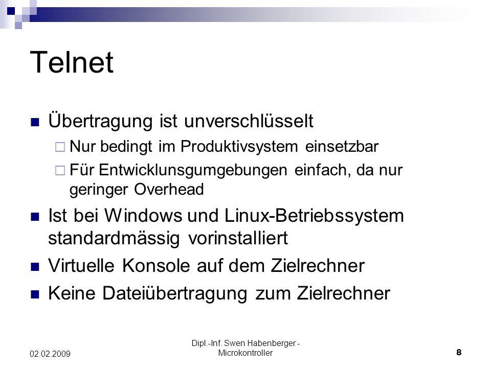 Dipl.-Inf. Swen Habenberger - Microkontroller8 02.02.2009 Telnet Übertragung ist unverschlüsselt Nur bedingt im Produktivsystem einsetzbar Für Entwick