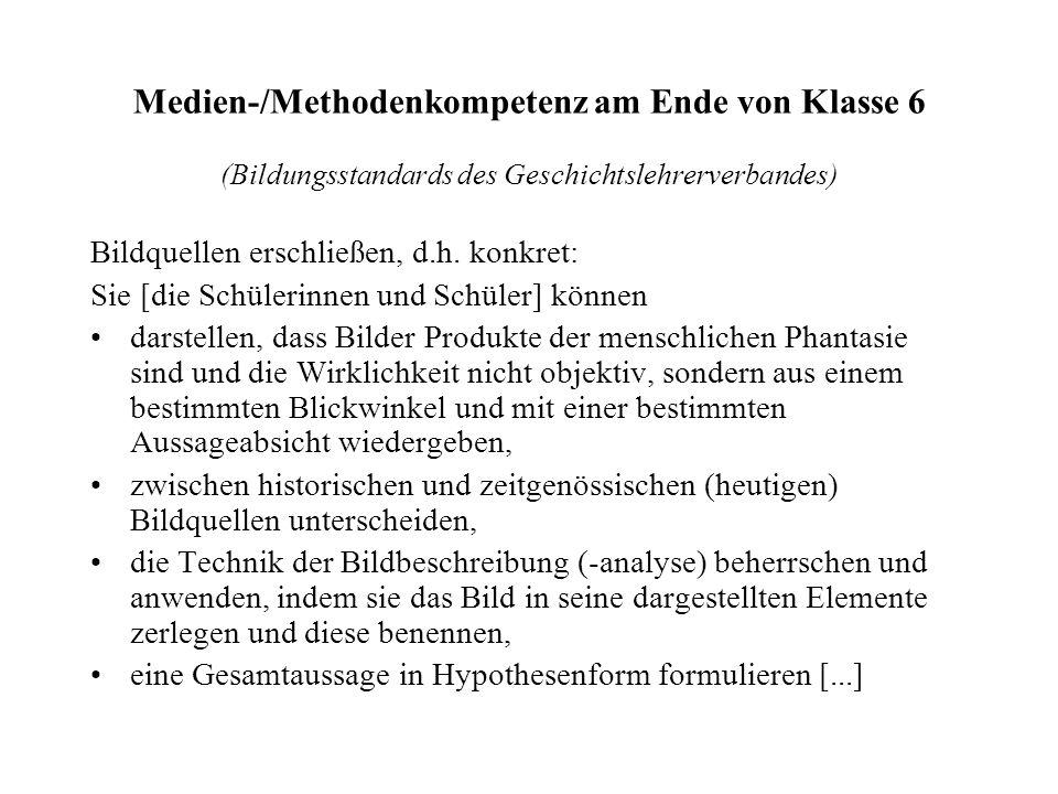 Medien-/Methodenkompetenz am Ende von Klasse 6 (Bildungsstandards des Geschichtslehrerverbandes) Bildquellen erschließen, d.h. konkret: Sie [die Schül