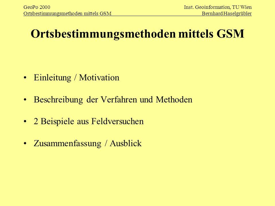 GeoPo 2000Inst. Geoinformation, TU Wien Ortsbestimmungsmethoden mittels GSMBernhard Haselgrübler Ortsbestimmungsmethoden mittels GSM Einleitung / Moti