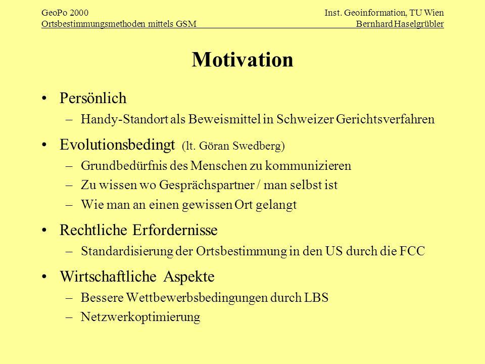 GeoPo 2000Inst. Geoinformation, TU Wien Ortsbestimmungsmethoden mittels GSMBernhard Haselgrübler Motivation Persönlich –Handy-Standort als Beweismitte