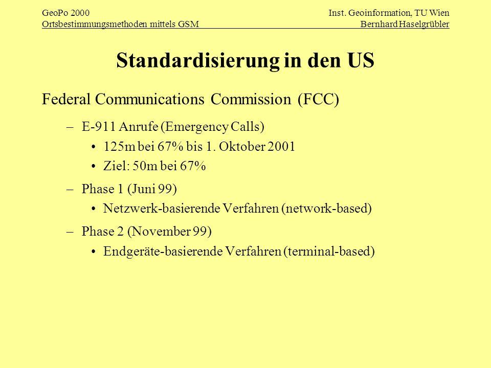 GeoPo 2000Inst. Geoinformation, TU Wien Ortsbestimmungsmethoden mittels GSMBernhard Haselgrübler Standardisierung in den US Federal Communications Com