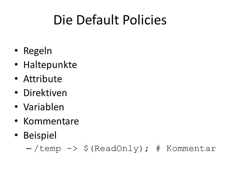 Die Default Policies Regeln Haltepunkte Attribute Direktiven Variablen Kommentare Beispiel – /temp -> $(ReadOnly); # Kommentar