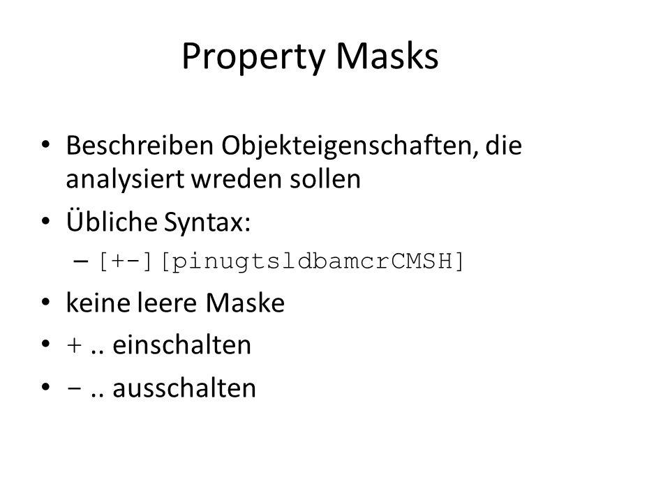 Property Masks Beschreiben Objekteigenschaften, die analysiert wreden sollen Übliche Syntax: – [+-][pinugtsldbamcrCMSH] keine leere Maske +..