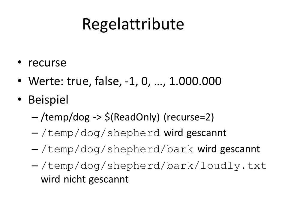 Regelattribute recurse Werte: true, false, -1, 0, …, 1.000.000 Beispiel – /temp/dog -> $(ReadOnly) (recurse=2) – /temp/dog/shepherd wird gescannt – /temp/dog/shepherd/bark wird gescannt – /temp/dog/shepherd/bark/loudly.txt wird nicht gescannt