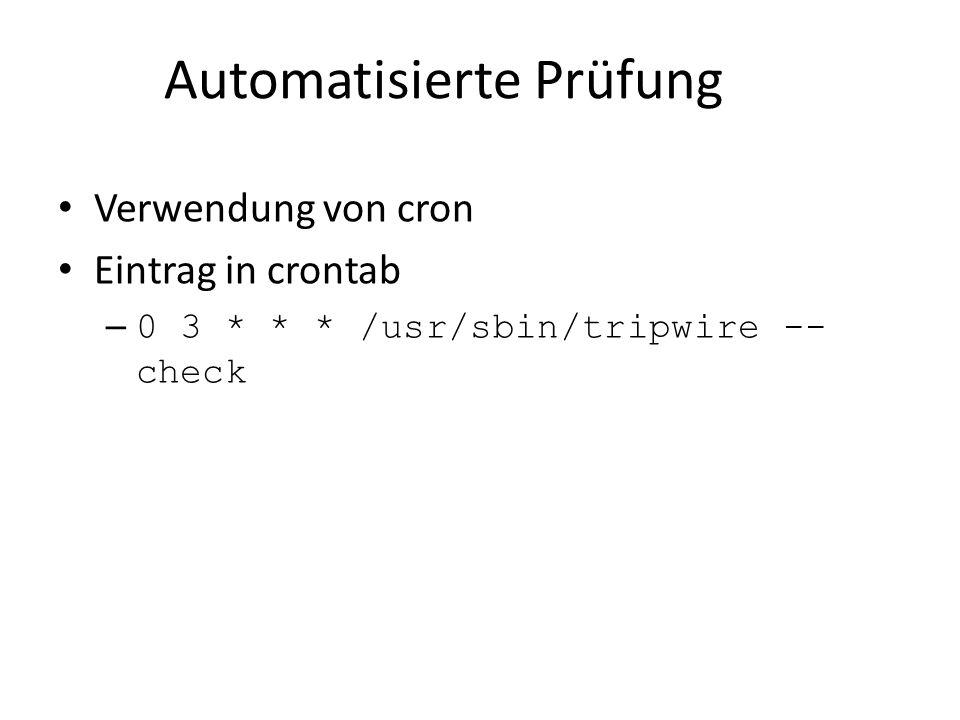 Automatisierte Prüfung Verwendung von cron Eintrag in crontab – 0 3 * * * /usr/sbin/tripwire -- check