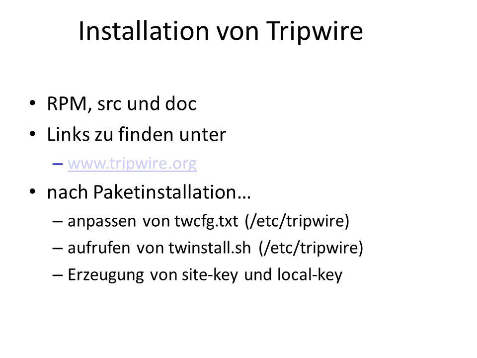 Installation von Tripwire RPM, src und doc Links zu finden unter – www.tripwire.org www.tripwire.org nach Paketinstallation… – anpassen von twcfg.txt (/etc/tripwire) – aufrufen von twinstall.sh (/etc/tripwire) – Erzeugung von site-key und local-key