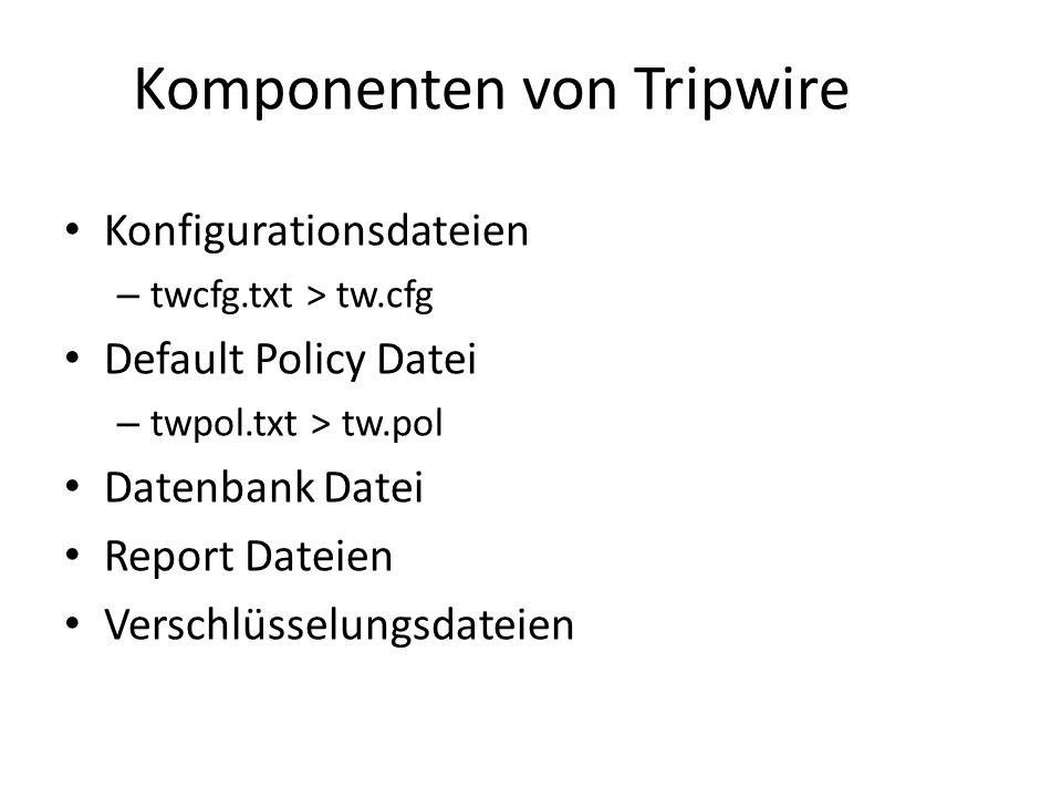 Komponenten von Tripwire Konfigurationsdateien – twcfg.txt > tw.cfg Default Policy Datei – twpol.txt > tw.pol Datenbank Datei Report Dateien Verschlüsselungsdateien