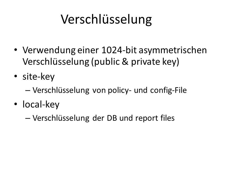Verschlüsselung Verwendung einer 1024-bit asymmetrischen Verschlüsselung (public & private key) site-key – Verschlüsselung von policy- und config-File local-key – Verschlüsselung der DB und report files