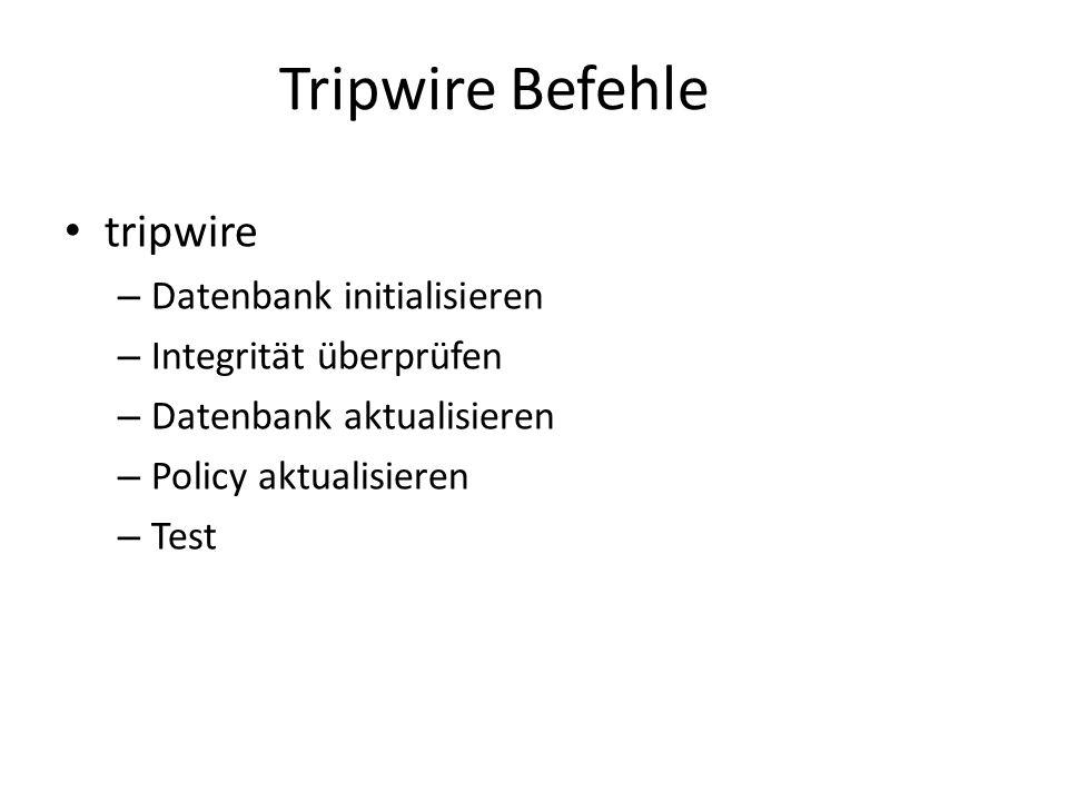 Tripwire Befehle tripwire – Datenbank initialisieren – Integrität überprüfen – Datenbank aktualisieren – Policy aktualisieren – Test