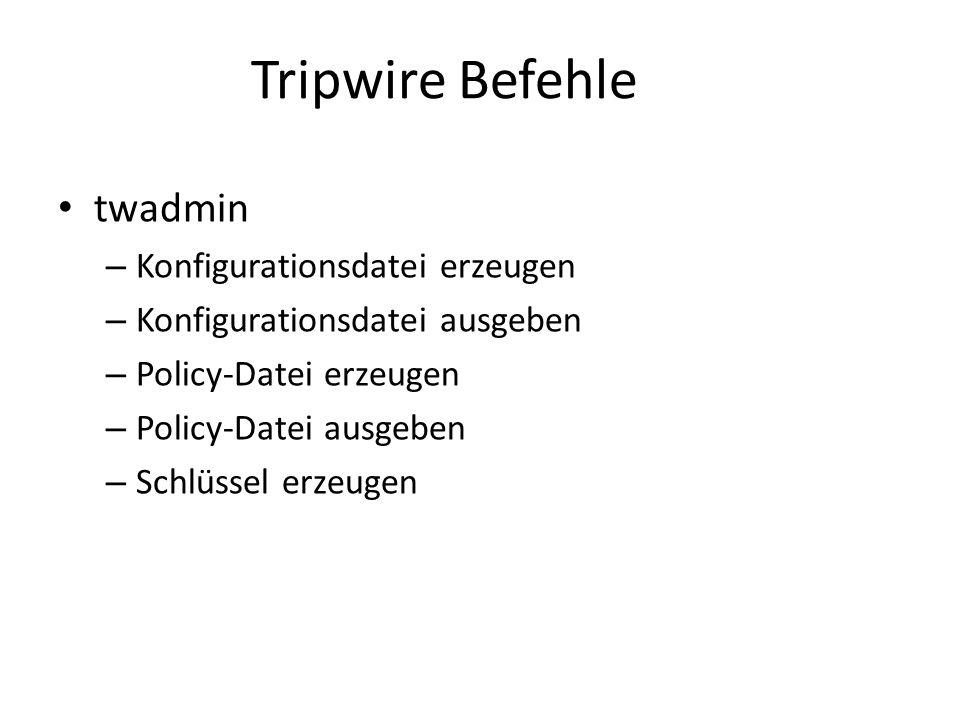 Tripwire Befehle twadmin – Konfigurationsdatei erzeugen – Konfigurationsdatei ausgeben – Policy-Datei erzeugen – Policy-Datei ausgeben – Schlüssel erzeugen