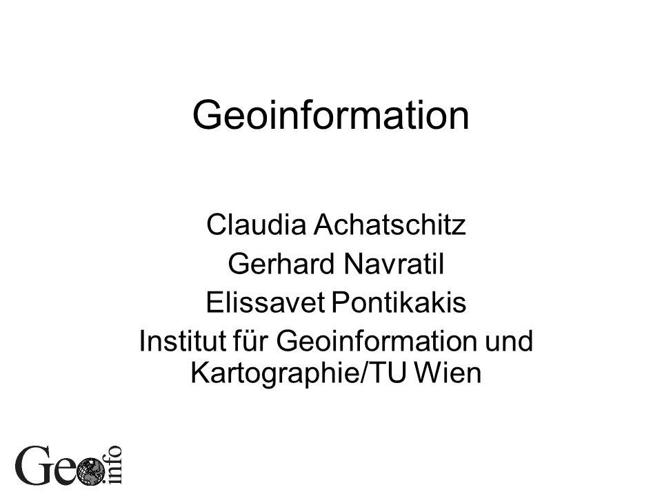 Geoinformation Claudia Achatschitz Gerhard Navratil Elissavet Pontikakis Institut für Geoinformation und Kartographie/TU Wien