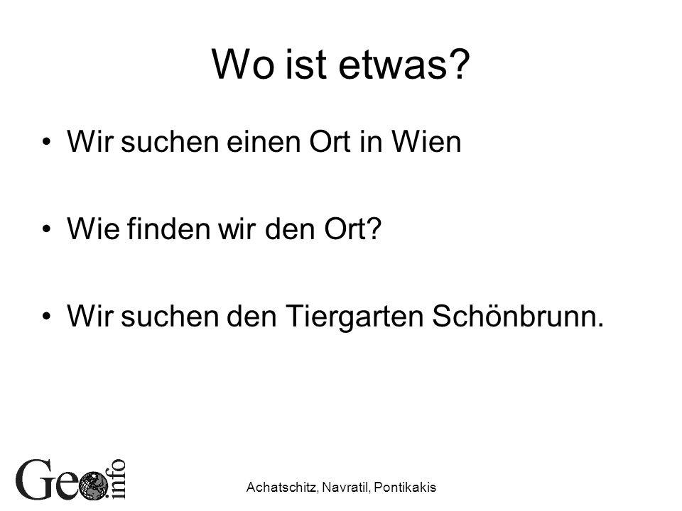 Achatschitz, Navratil, Pontikakis Wo ist etwas? Wir suchen einen Ort in Wien Wie finden wir den Ort? Wir suchen den Tiergarten Schönbrunn.