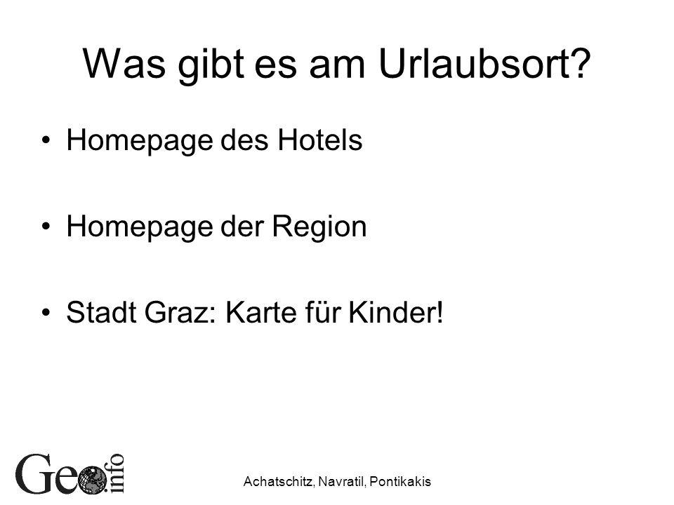 Achatschitz, Navratil, Pontikakis Was gibt es am Urlaubsort? Homepage des Hotels Homepage der Region Stadt Graz: Karte für Kinder!