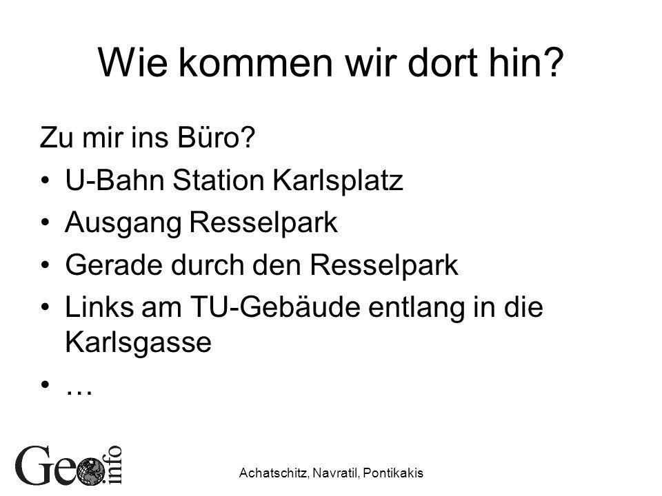 Achatschitz, Navratil, Pontikakis Wie kommen wir dort hin? Zu mir ins Büro? U-Bahn Station Karlsplatz Ausgang Resselpark Gerade durch den Resselpark L