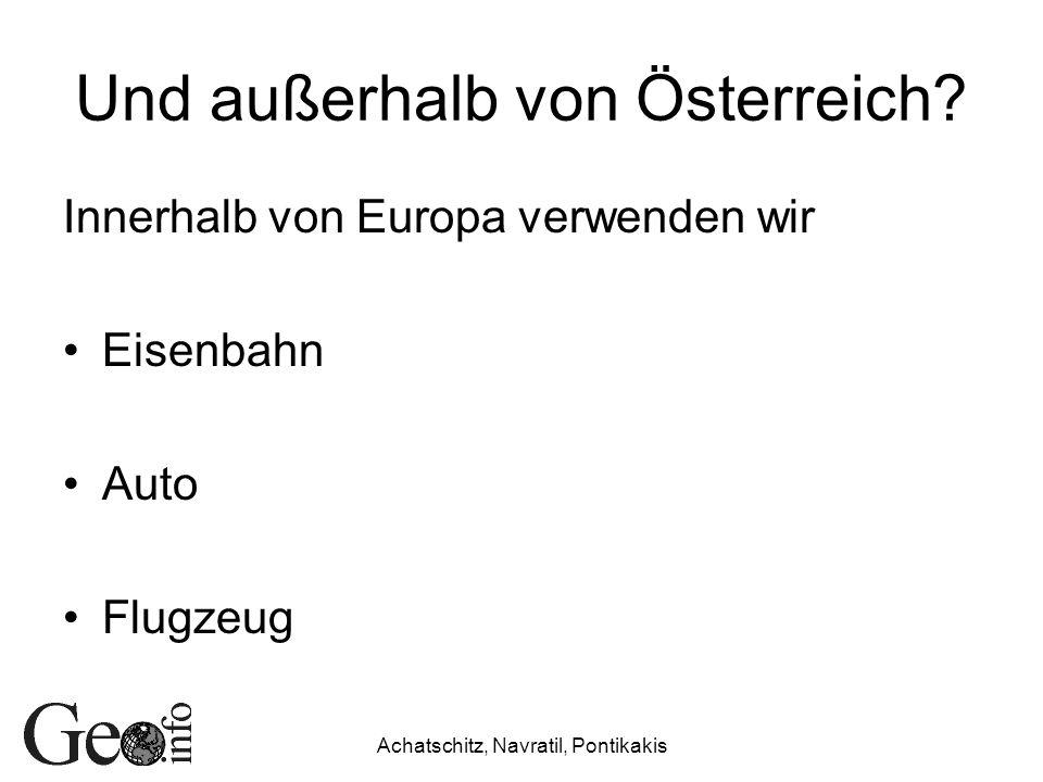 Und außerhalb von Österreich? Innerhalb von Europa verwenden wir Eisenbahn Auto Flugzeug