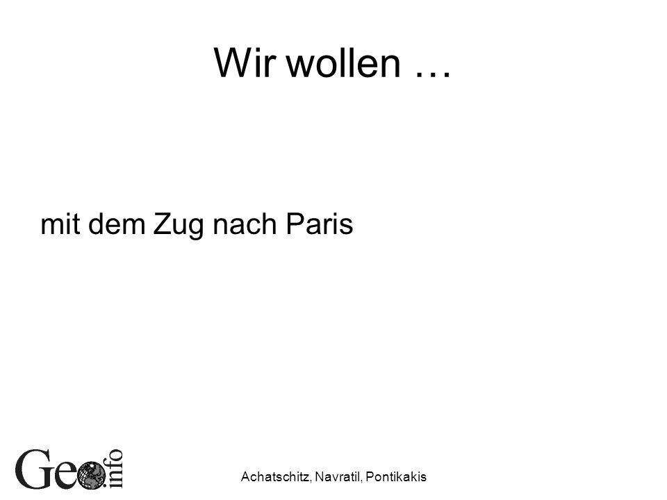 Achatschitz, Navratil, Pontikakis Wir wollen … mit dem Zug nach Paris