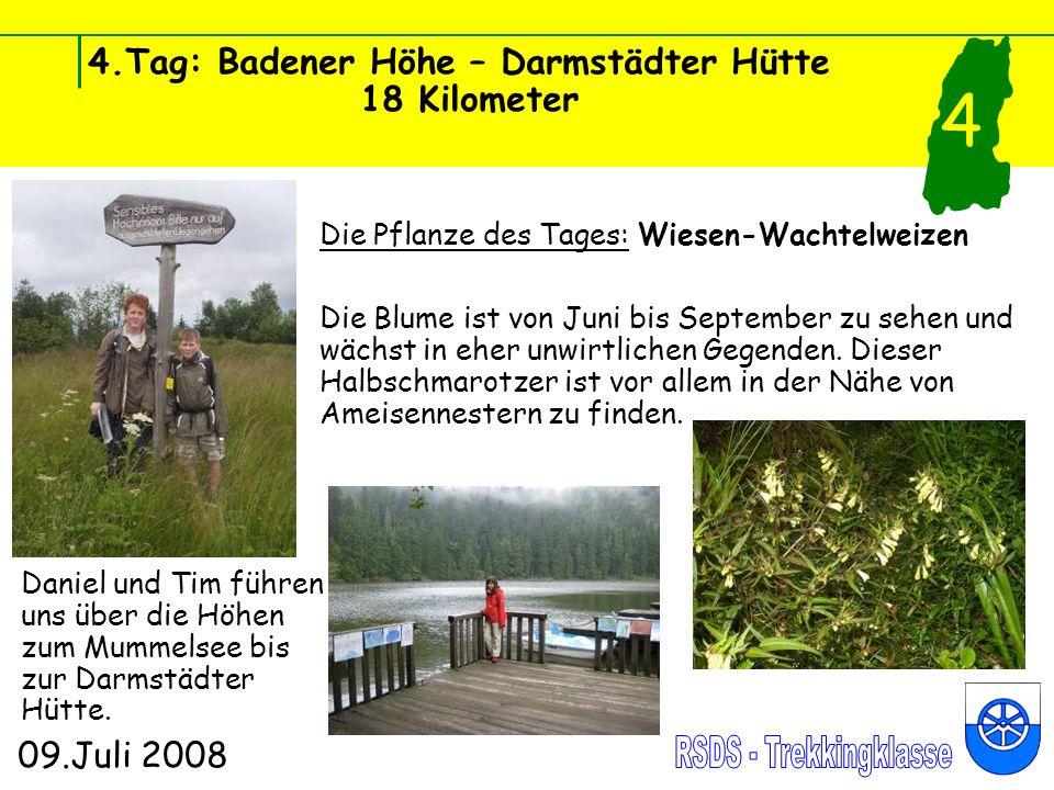 4.Tag: Badener Höhe – Darmstädter Hütte 18 Kilometer 09.Juli 2008 4 Daniel und Tim führen uns über die Höhen zum Mummelsee bis zur Darmstädter Hütte.