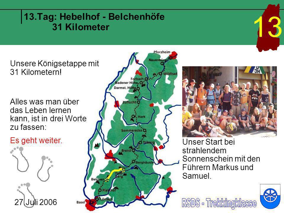 13.Tag: Hebelhof - Belchenhöfe 31 Kilometer 27.Juli 2006 13 Was ein Schüler zum freien Montag sagt: Ich pack meine Oma und meinen Rucksack und geh den ganzen Tag wandern.
