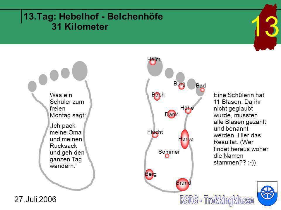 13.Tag: Hebelhof - Belchenhöfe 31 Kilometer 27.Juli 2006 13 Was ein Schüler zum freien Montag sagt: Ich pack meine Oma und meinen Rucksack und geh den