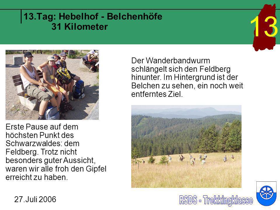 13.Tag: Hebelhof - Belchenhöfe 31 Kilometer 27.Juli 2006 13 Erste Pause auf dem höchsten Punkt des Schwarzwaldes: dem Feldberg. Trotz nicht besonders