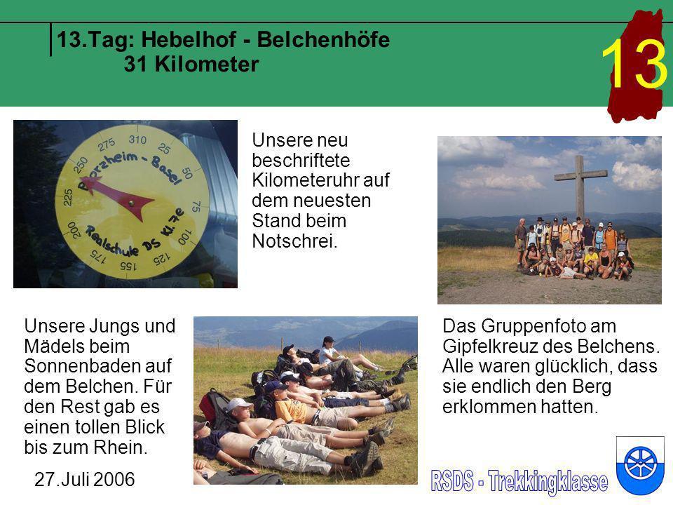 13.Tag: Hebelhof - Belchenhöfe 31 Kilometer 27.Juli 2006 13 Unsere neu beschriftete Kilometeruhr auf dem neuesten Stand beim Notschrei. Unsere Jungs u
